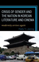 Crisis of Gender and the Nation in Korean Literature and Cinema