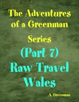 The Adventures of a Greenman Series: (Part 7) Raw Travel Wales