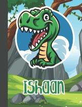 Ishaan: Wide Ruled Composition Notebook Dinosaur Boys Kids Personalized Journal for School Supplies - 110 pages 7.44x9.269