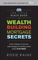 The Little Black Book of Wealth Building Mortgage Secrets