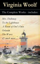 The Complete Works - includes: Mrs. Dalloway + To the Lighthouse + A Room of One's Own + Orlando + The Waves & much more…