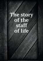 The Story of the Staff of Life