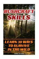 Bushcraft Skills Learn 30 Ways to Survive in the Wilderness