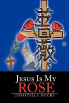 Jesus Is My Rose