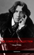 Oscar Wilde: The Complete Collection (The Greatest Writers of All Time)