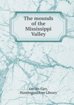 The Mounds of the Mississippi Valley