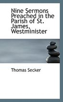 Nine Sermons Preached in the Parish of St. James, Westminister