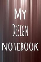 My Design Notebook: The perfect way to record your hobby - 6x9 119 page lined journal!
