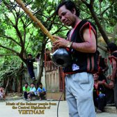Music Of The Bahnar People From [...] Vietnam
