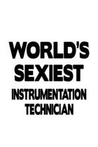 World's Sexiest Instrumentation Technician: Best Instrumentation Technician Notebook, Journal Gift, Diary, Doodle Gift or Notebook 6 x 9 Compact Size-