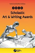 Central and Southern Indiana 2014 Scholastic Art & Writing Awards Anthology