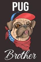 Pug Brother: Funny Pug Dog Notebook: Lined Journal to Write in: Perfect Gift for Your Awesome Dog Lover Brother (USA Dog)