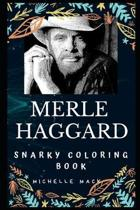 Merle Haggard Snarky Coloring Book: An American Country Singer.