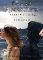 Fammi Rinascere: I Believe in Me