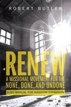 Renew: A Missional Movement for the None, Done, and Undone