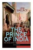 THE PRINCE OF INDIA - The Story of the Fall of Constantinople (Historical Novel)
