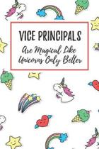 Vice Principals Are Magical Like Unicorns Only Better: 6x9'' Lined Notebook/Journal Funny Gift Idea For School Vice Principals