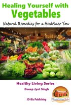 Healing Yourself with Vegetables: Natural Remedies for a Healthier You