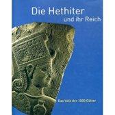 Die Hethiter und ihr Reich. Das Volk der 1000 Götter