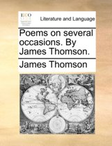 Poems on Several Occasions. by James Thomson