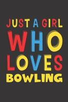 Just A Girl Who Loves Bowling: Funny Birthday Gift For Girl Women Who Loves Bowling Lined Journal Notebook 6x9 120 Pages