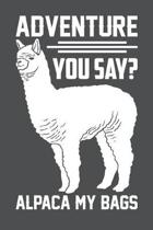 Adventure You Say Alpaca My Bags: Lined Journal Notebook