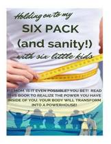 Holding on to My Six Pack (and Sanity!) with Six Little Kids