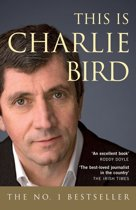 This is Charlie Bird: The Autobiography of one of Ireland's Best-Known Journalist