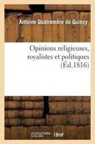 Opinions Religieuses, Royalistes Et Politiques, de M. Antoine Quatrem re de Quincy
