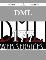 Dml 177 Success Secrets - 177 Most Asked Questions On Dml - What You Need To Know