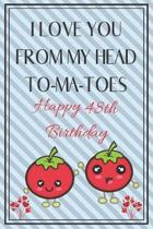 I Love You From My Head To-Ma-Toes Happy 48th Birthday