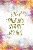 Stop Talking Start Doing: Lined Journal - Flower Lined Diary, Planner, Gratitude, Writing, Travel, Goal, Pregnancy, Fitness, Prayer, Diet, Weigh