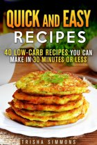 Quick and Easy Recipes: 40 Low-Carb Recipes You Can Make in 30 Minutes or Less