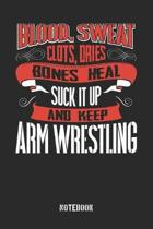 Blood clots sweat dries bones heal. Suck it up and keep Arm Wrestling: College Ruled Notebook / Memory Journal Book / Journal For Work / Soft Cover /
