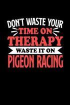 Taubensport Notizbuch Don't Waste Your Time On Therapy Waste It On Pigeon Racing: Notizbuch 120 linierte Seiten Din A5 Notizheft Geschenk f�r Taubensp
