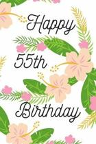 Happy 55th Birthday: 55th Birthday Gift / Journal / Notebook / Diary / Unique Greeting & Birthday Card Alternative