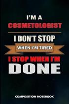 I Am a Cosmetologist I Don't Stop When I Am Tired I Stop When I Am Done