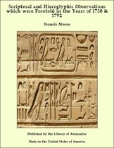 Scriptural and Hieroglyphic Observations which were Foretold in the Years of 1750 & 1792