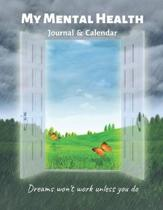 My Mental Health Journal & Calendar: A Workbook to See Your Future Self Goals Accomplished
