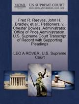 Fred R. Reeves, John H. Bradley, et al., Petitioners, V. Chester Bowles, Administrator, Office of Price Administration. U.S. Supreme Court Transcript of Record with Supporting Pleadings