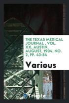 The Texas Medical Journal, Vol. XX, Austin, August, 1904, No. 2, Pp. 43-84