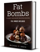 Fat Bombs: 70 Sweet and Savory Recipes - Full Images Included