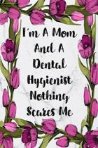 I'm A Mom And A Dental Hygienist Nothing Scares Me: Weekly Planner For Dental Hygienist 12 Month Floral Calendar Schedule Agenda Organizer