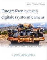 Focus op fotografie - Fotograferen met een digitale (systeem)camera