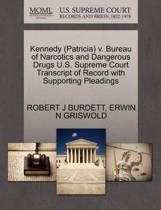 Kennedy (Patricia) V. Bureau of Narcotics and Dangerous Drugs U.S. Supreme Court Transcript of Record with Supporting Pleadings