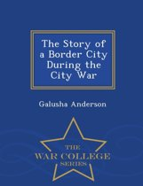 The Story of a Border City During the City War - War College Series