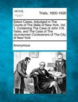 Select Cases, Adjudged in the Courts of the State of New-York. Vol. 1. Containing the Case of John V.N. Yates, and the Case of the Journeymen Cordwainers of the City of New-York