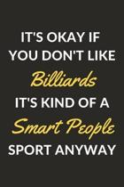 It's Okay If You Don't Like Billiards It's Kind Of A Smart People Sport Anyway: A Billiards Journal Notebook to Write Down Things, Take Notes, Record