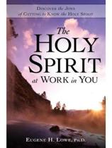 The Holy Spirt at Work in You: Discover the Joys of Getting to Know the Holy Spirit