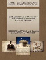 Clift & Goodrich V. U S U.S. Supreme Court Transcript of Record with Supporting Pleadings